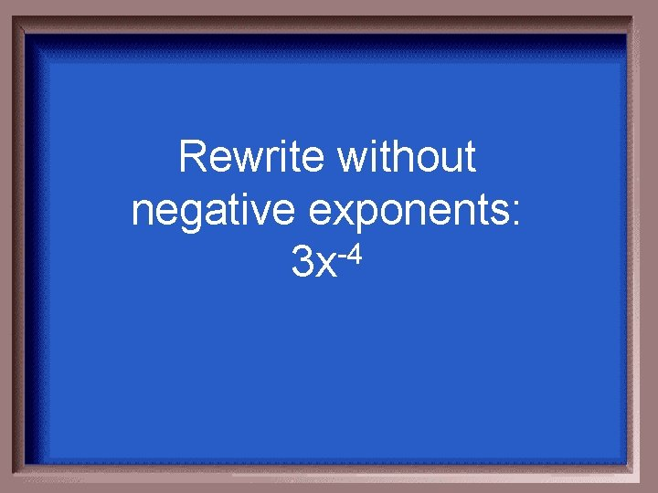 Rewrite without negative exponents: 3 x-4