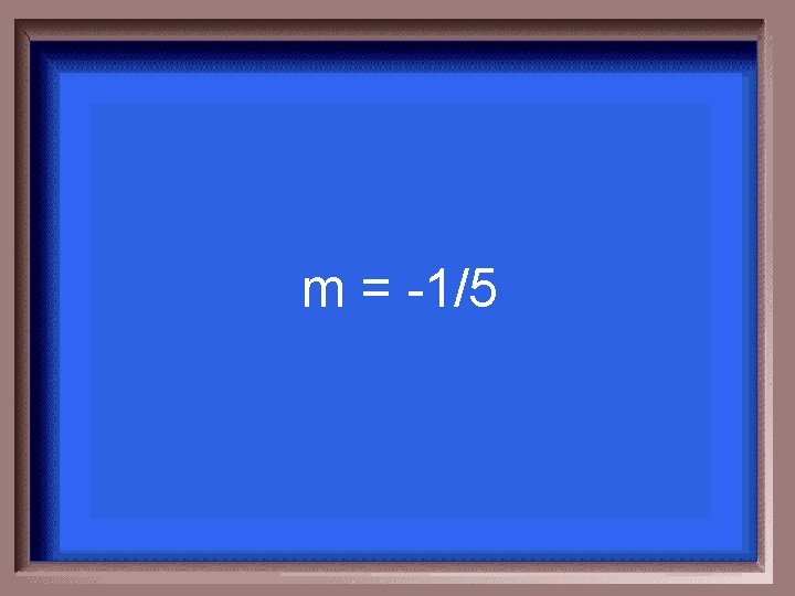 m = -1/5