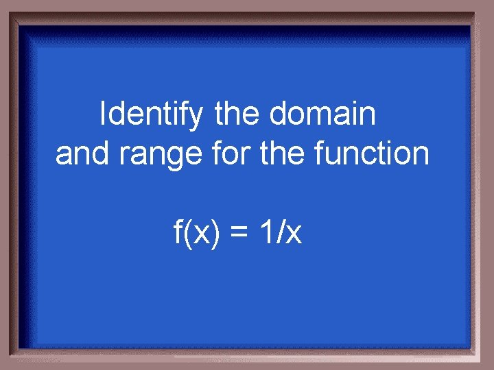 Identify the domain and range for the function f(x) = 1/x