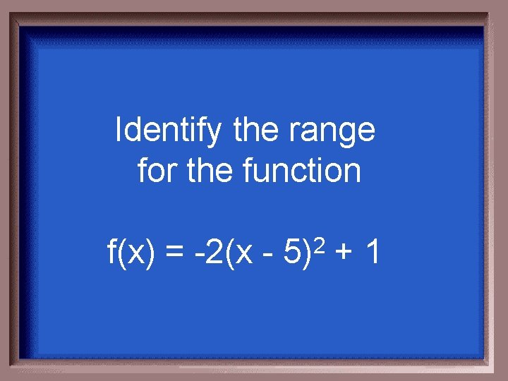 Identify the range for the function f(x) = -2(x - 2 5) +1