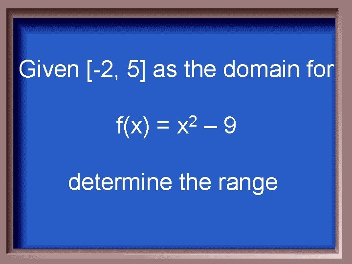 Given [-2, 5] as the domain for f(x) = 2 x – 9 determine