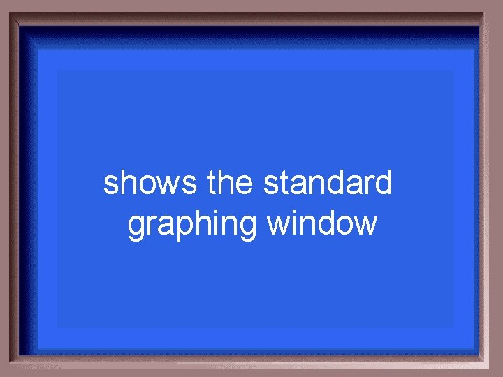 shows the standard graphing window