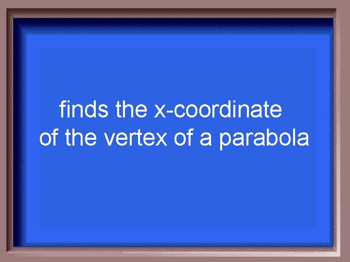 finds the x-coordinate of the vertex of a parabola