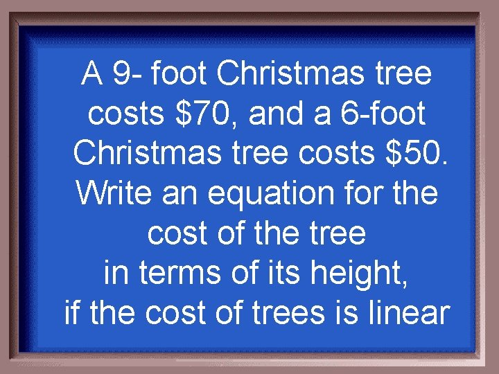 A 9 - foot Christmas tree costs $70, and a 6 -foot Christmas tree