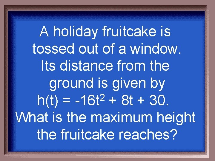 A holiday fruitcake is tossed out of a window. Its distance from the ground