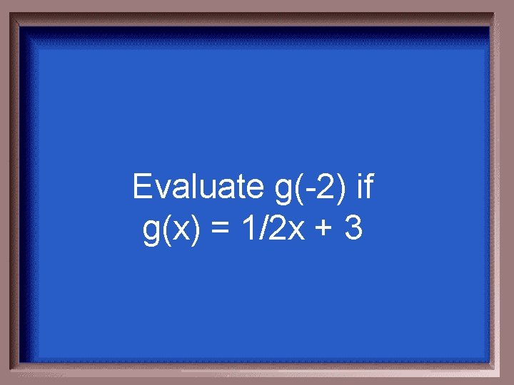 Evaluate g(-2) if g(x) = 1/2 x + 3