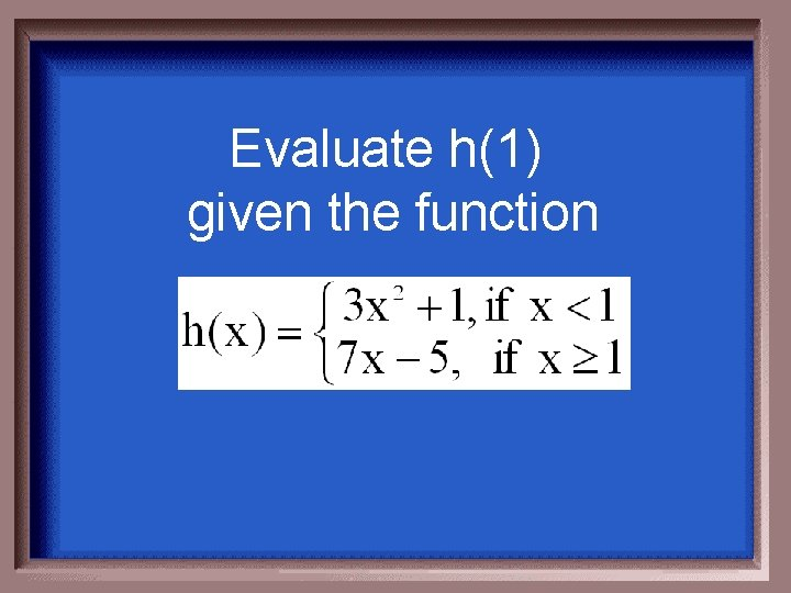 Evaluate h(1) given the function