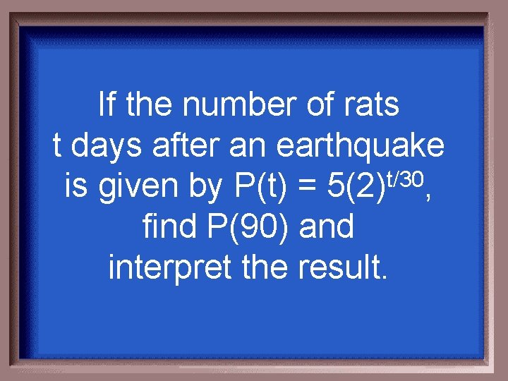 If the number of rats t days after an earthquake is given by P(t)