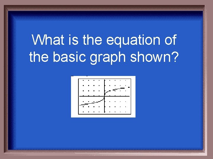 What is the equation of the basic graph shown?