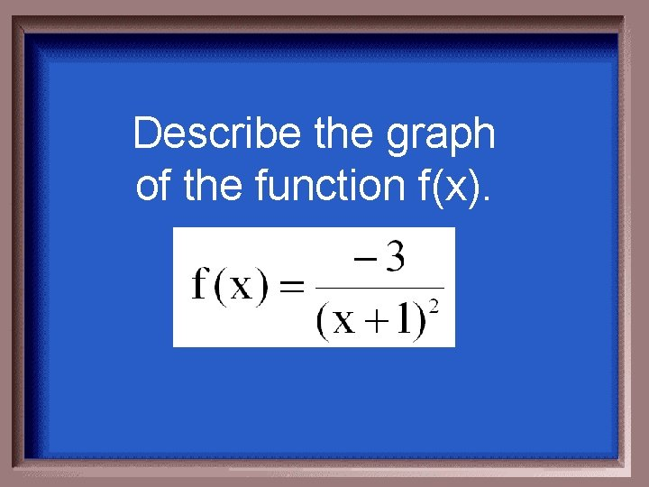 Describe the graph of the function f(x).