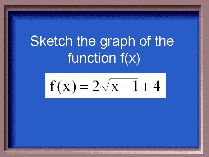 Sketch the graph of the function f(x)
