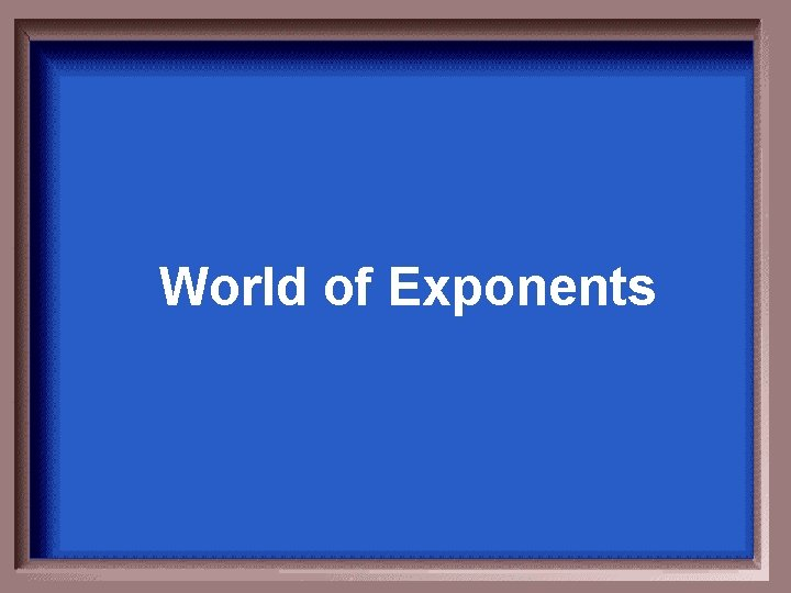 World of Exponents