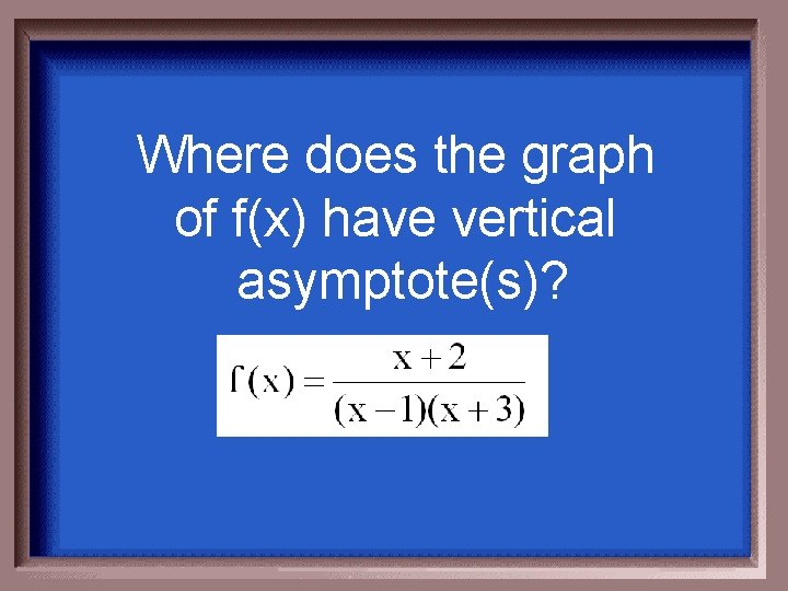 Where does the graph of f(x) have vertical asymptote(s)?