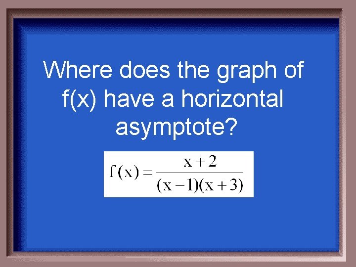 Where does the graph of f(x) have a horizontal asymptote?