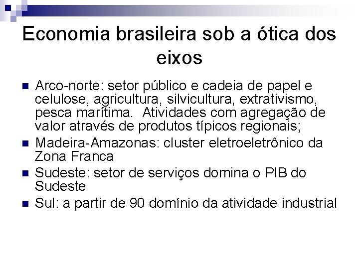 Economia brasileira sob a ótica dos eixos n n Arco-norte: setor público e cadeia