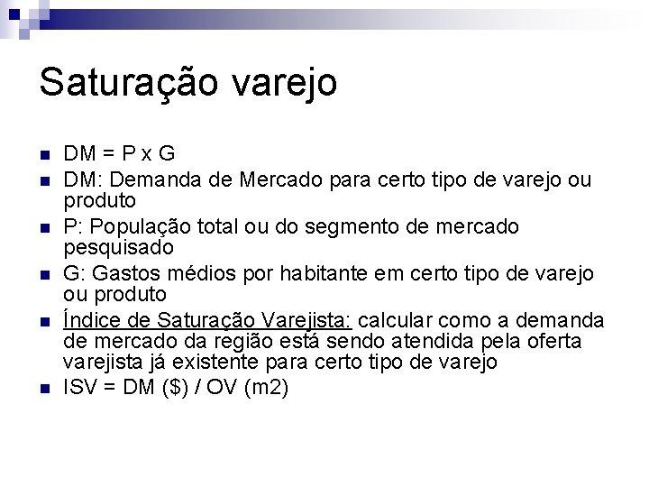 Saturação varejo n n n DM = P x G DM: Demanda de Mercado