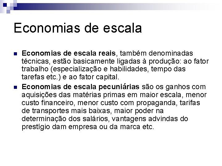 Economias de escala n n Economias de escala reais, também denominadas técnicas, estão basicamente