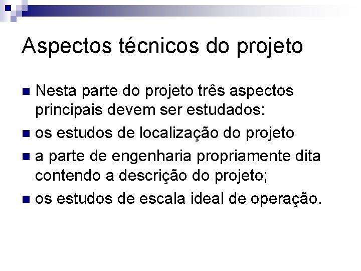 Aspectos técnicos do projeto Nesta parte do projeto três aspectos principais devem ser estudados: