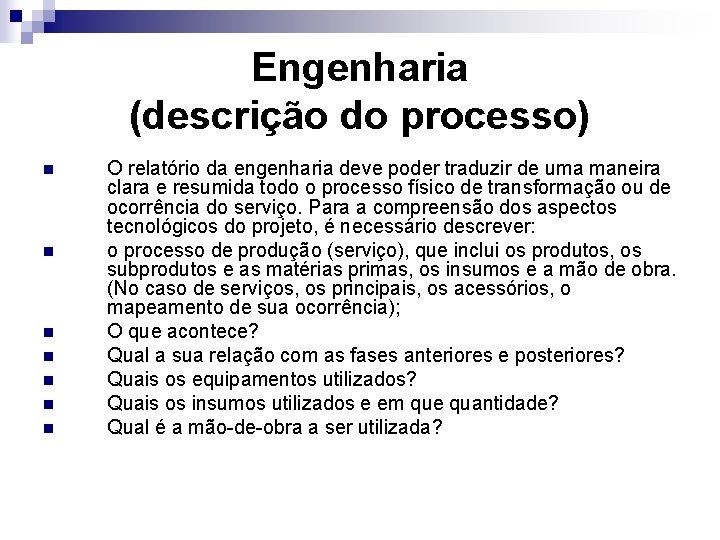 Engenharia (descrição do processo) n n n n O relatório da engenharia deve poder