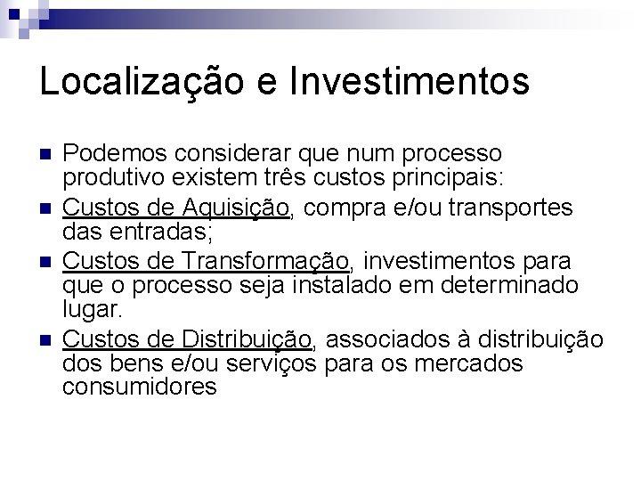 Localização e Investimentos n n Podemos considerar que num processo produtivo existem três custos
