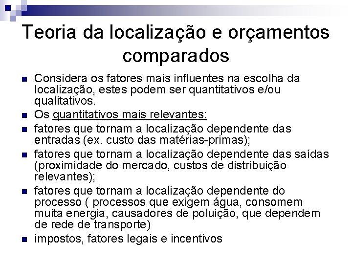 Teoria da localização e orçamentos comparados n n n Considera os fatores mais influentes