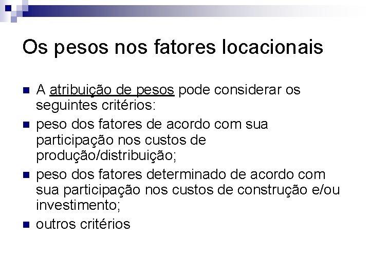 Os pesos nos fatores locacionais n n A atribuição de pesos pode considerar os