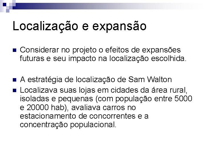 Localização e expansão n Considerar no projeto o efeitos de expansões futuras e seu
