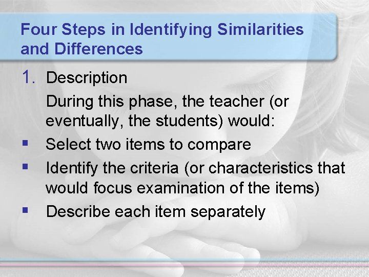 Four Steps in Identifying Similarities and Differences 1. Description During this phase, the teacher
