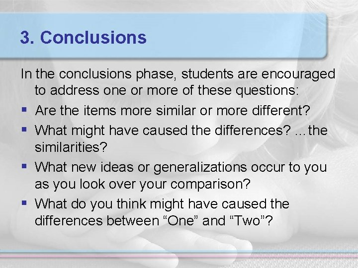 3. Conclusions In the conclusions phase, students are encouraged to address one or more