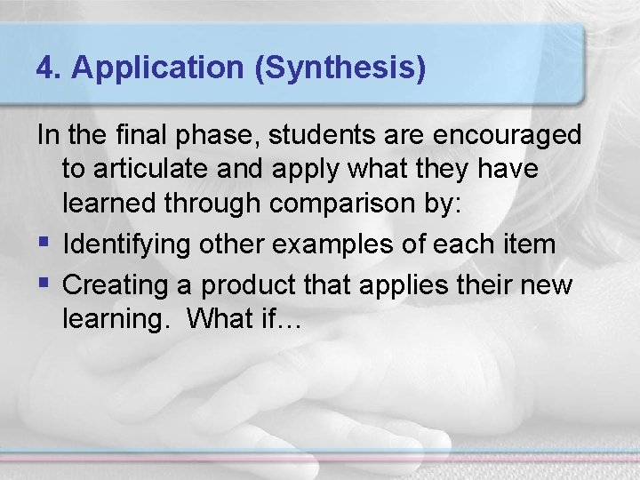 4. Application (Synthesis) In the final phase, students are encouraged to articulate and apply
