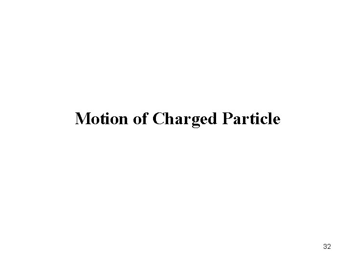 Motion of Charged Particle 32