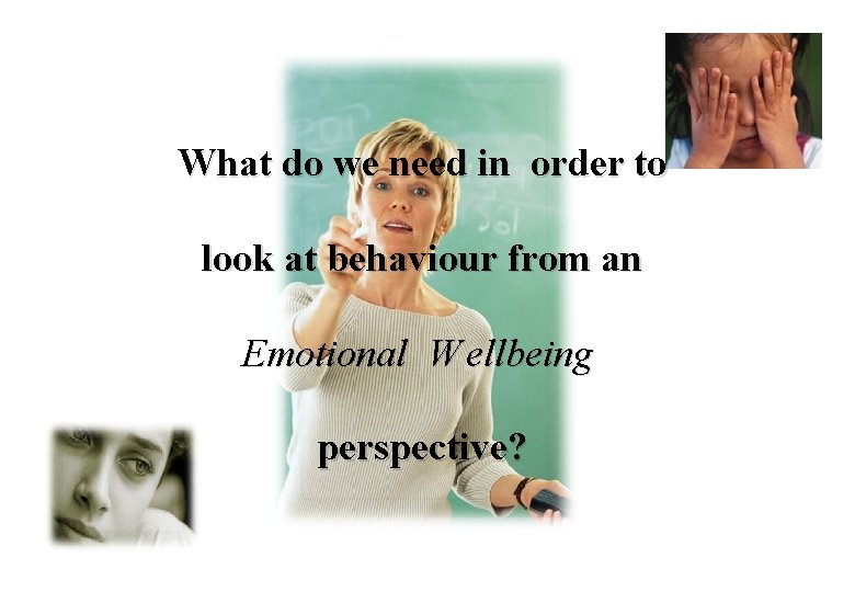 What do we need in order to look at behaviour from an Emotional W