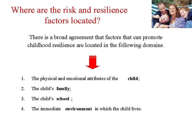 Where are the risk and resilience factors located? There is a broad agreement that