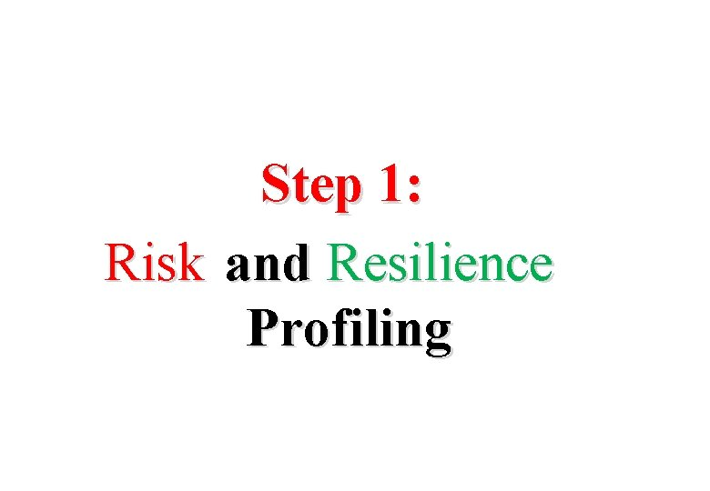 Step 1: Risk and Resilience Profiling