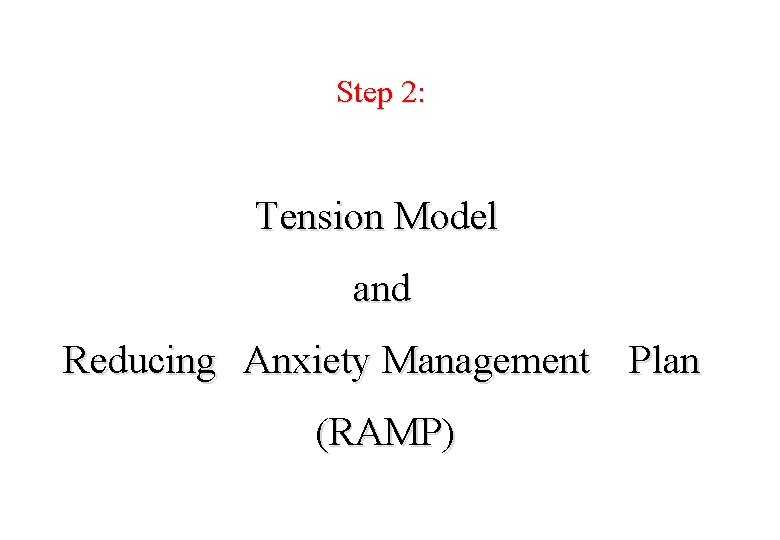 Step 2: Tension Model and Reducing Anxiety Management Plan (RAMP)