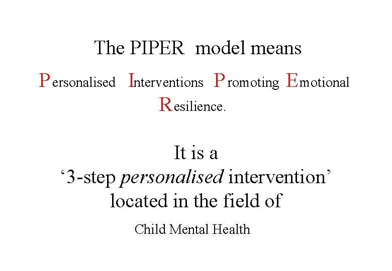 The PIPER model means P ersonalised Interventions P romoting E motional R esilience.