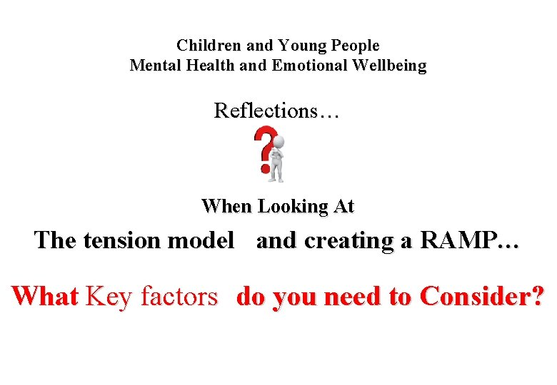 Children and Young People Mental Health and Emotional Wellbeing Reflections… When Looking At The