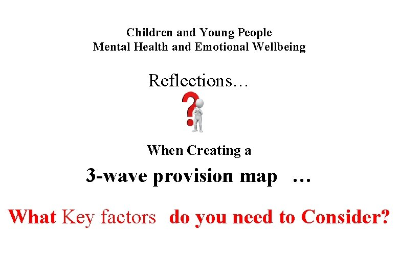 Children and Young People Mental Health and Emotional Wellbeing Reflections… When Creating a 3