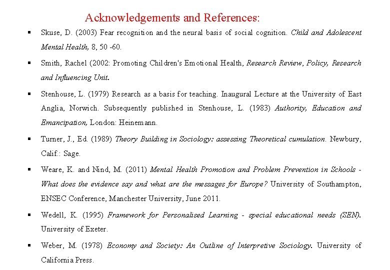 Acknowledgements and References: Skuse, D. (2003) Fear recognition and the neural basis of social