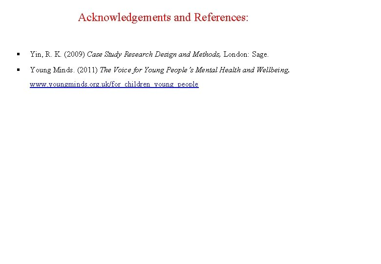 Acknowledgements and References: Yin, R. K. (2009) Case Study Research Design and Methods, London: