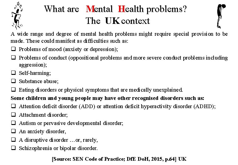 What are Mental Health problems? The UK context A wide range and degree of