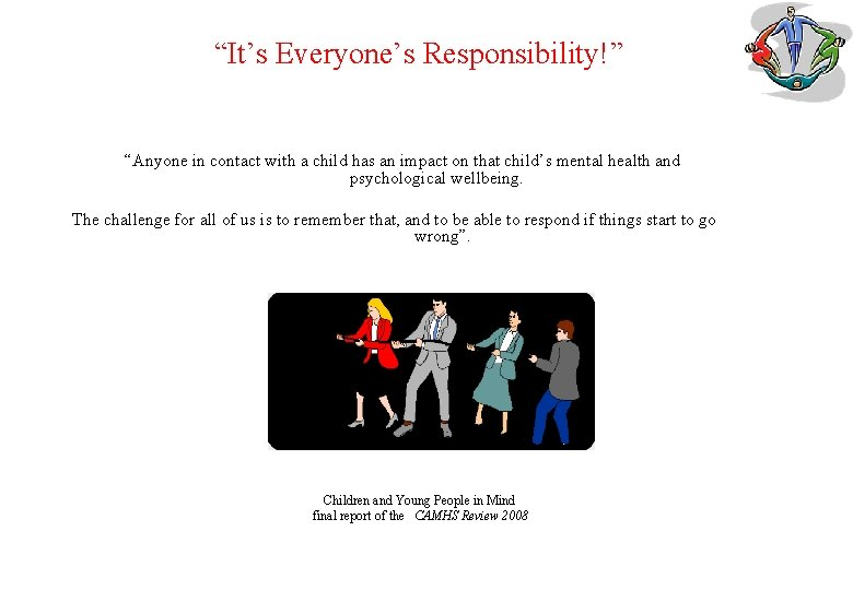 """""""It's Everyone's Responsibility!"""" """"Anyone in contact with a child has an impact on that"""
