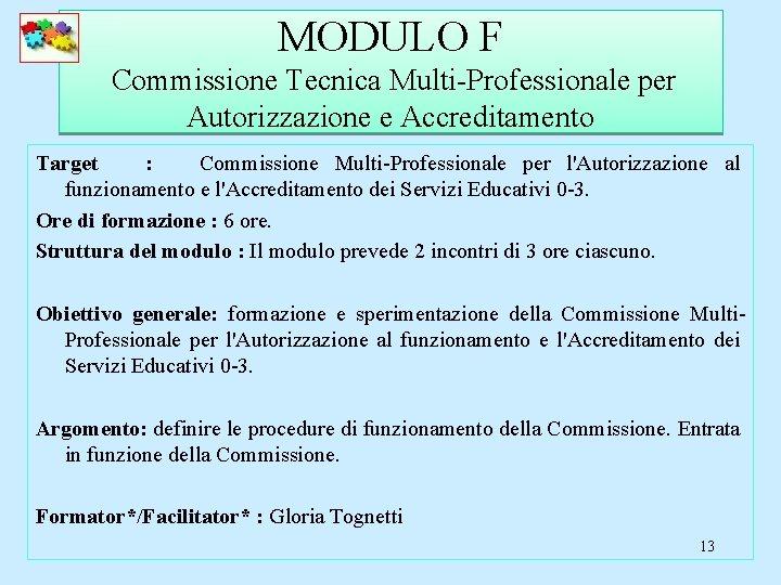 MODULO F Commissione Tecnica Multi-Professionale per Autorizzazione e Accreditamento Target : Commissione Multi-Professionale per