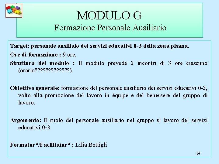 MODULO G Formazione Personale Ausiliario Target: personale ausiliaio dei servizi educativi 0 -3 della
