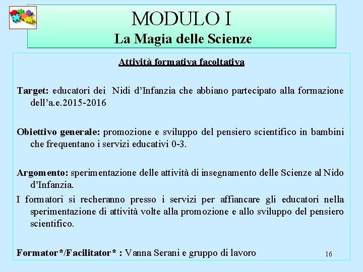MODULO I La Magia delle Scienze Attività formativa facoltativa Target: educatori dei Nidi d'Infanzia