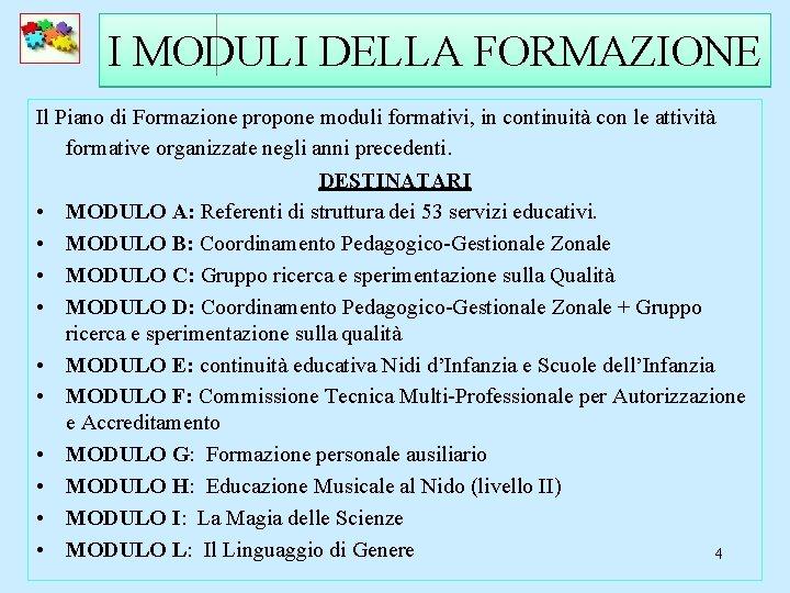 I MODULI DELLA FORMAZIONE Il Piano di Formazione propone moduli formativi, in continuità con