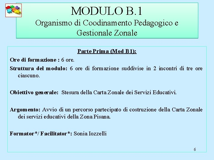MODULO B. 1 Organismo di Coodinamento Pedagogico e Gestionale Zonale Parte Prima (Mod B