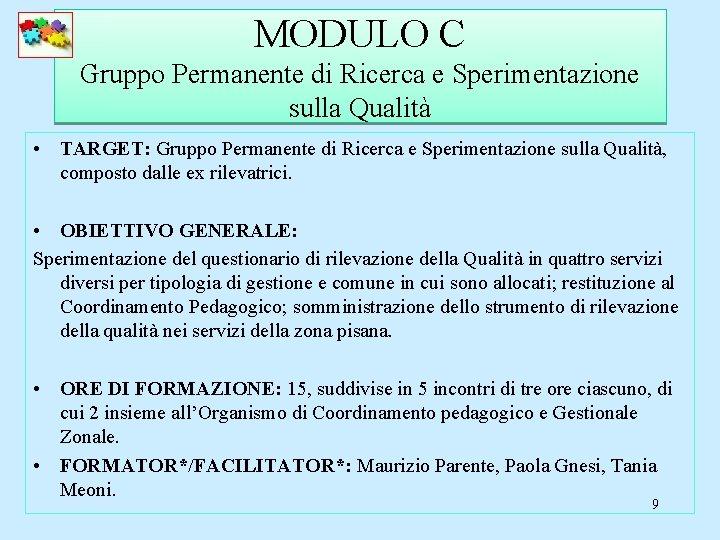 MODULO C Gruppo Permanente di Ricerca e Sperimentazione sulla Qualità • TARGET: Gruppo Permanente
