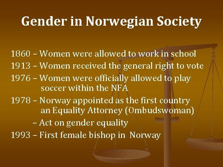 Gender in Norwegian Society 1860 – Women were allowed to work in school 1913