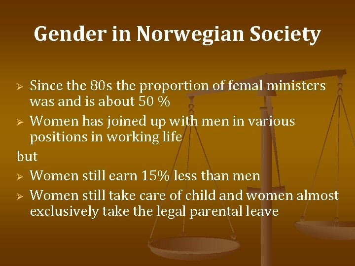 Gender in Norwegian Society Since the 80 s the proportion of femal ministers was